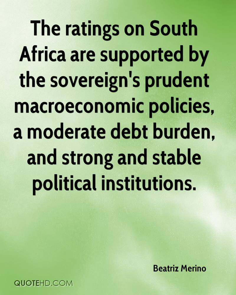 The ratings on South Africa are supported by the sovereign's prudent macroeconomic policies, a moderate debt burden, and strong and stable political institutions.