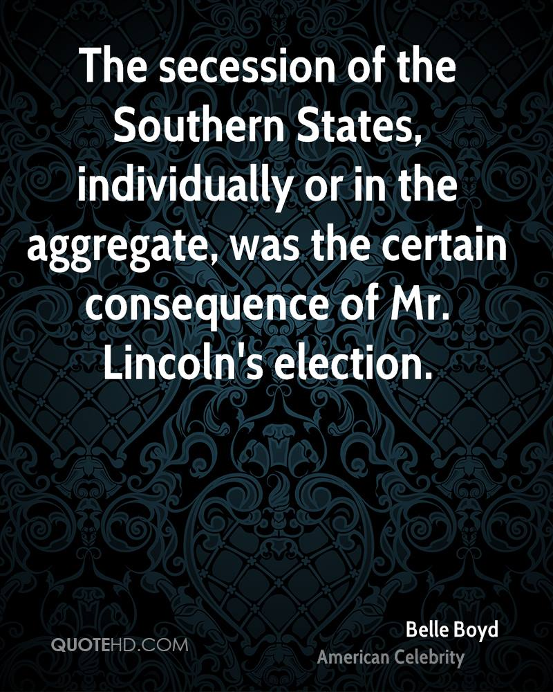 The secession of the Southern States, individually or in the aggregate, was the certain consequence of Mr. Lincoln's election.