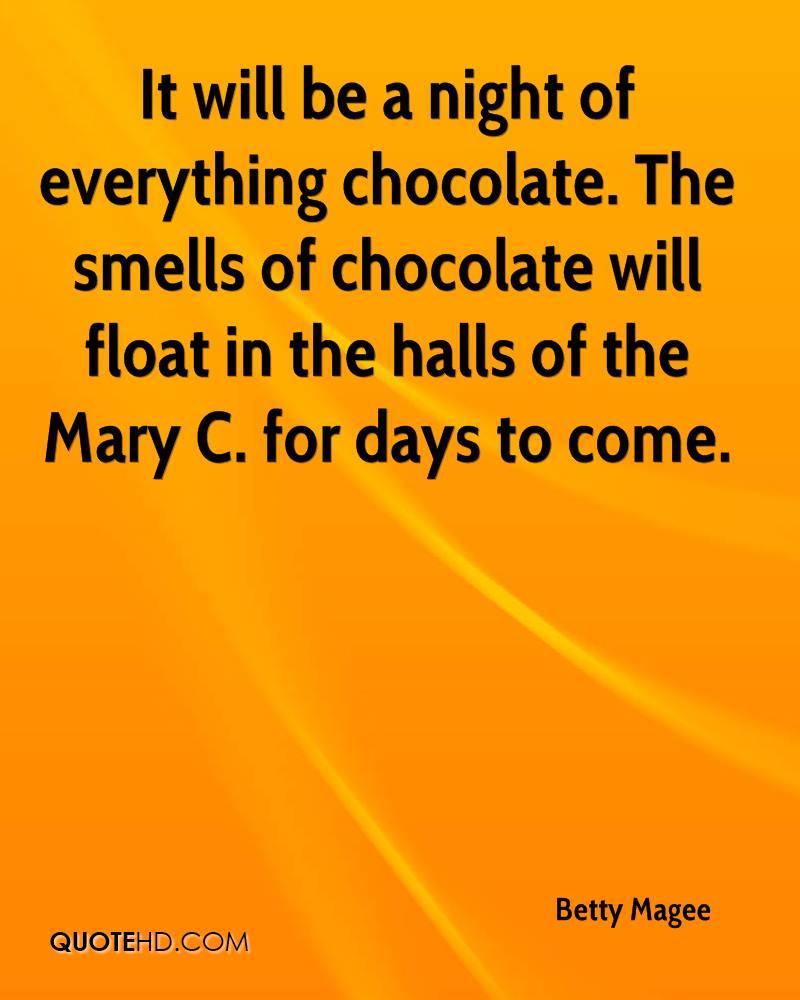 It will be a night of everything chocolate. The smells of chocolate will float in the halls of the Mary C. for days to come.