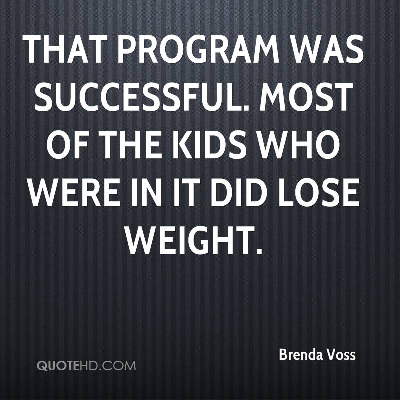 That program was successful. Most of the kids who were in it did lose weight.