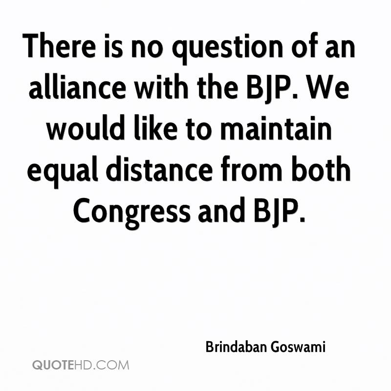 There is no question of an alliance with the BJP. We would like to maintain equal distance from both Congress and BJP.