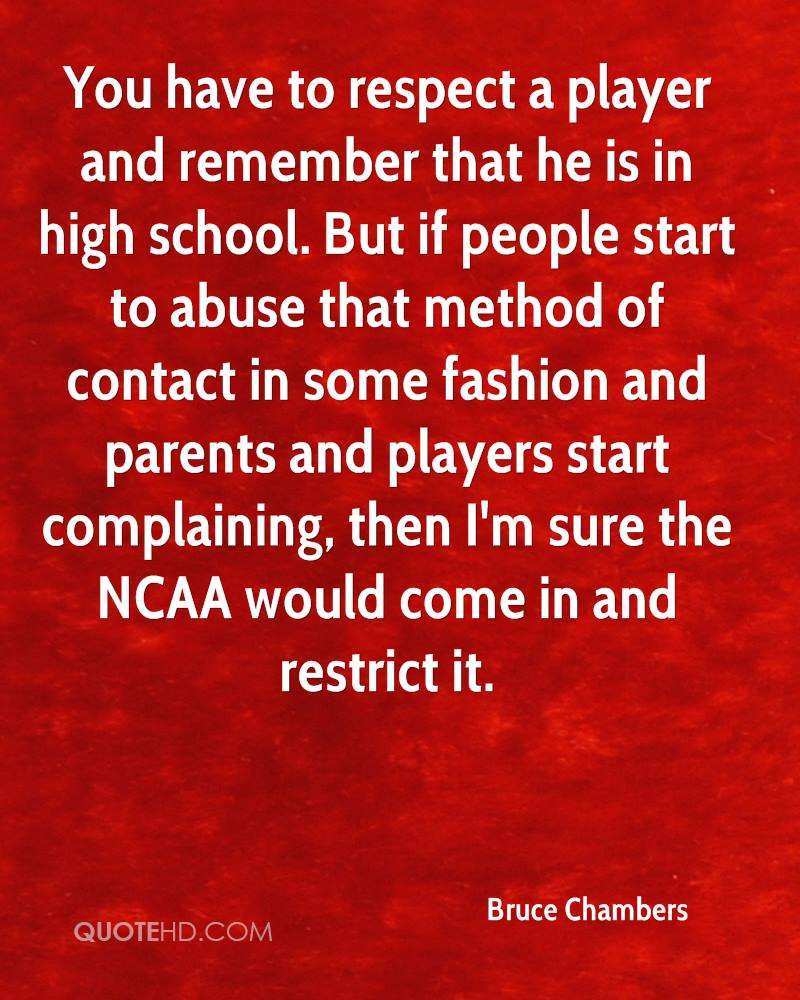 You have to respect a player and remember that he is in high school. But if people start to abuse that method of contact in some fashion and parents and players start complaining, then I'm sure the NCAA would come in and restrict it.
