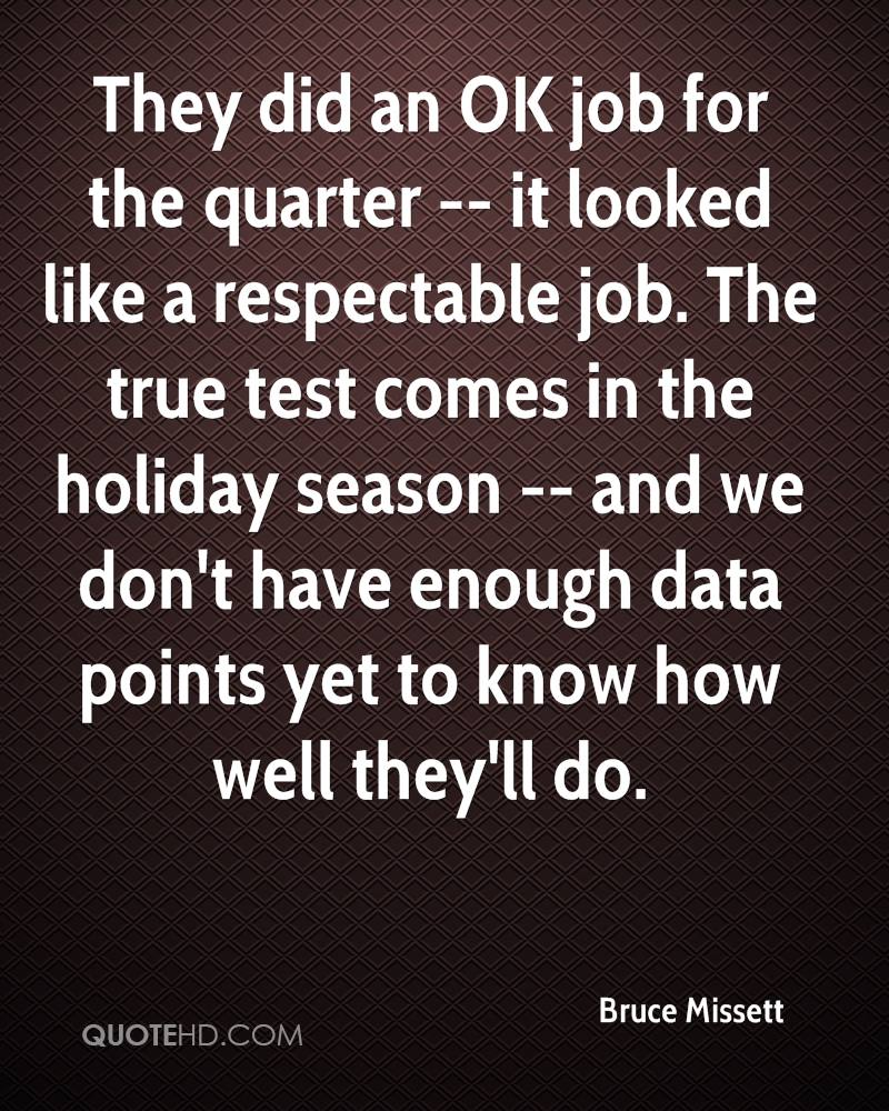 They did an OK job for the quarter -- it looked like a respectable job. The true test comes in the holiday season -- and we don't have enough data points yet to know how well they'll do.