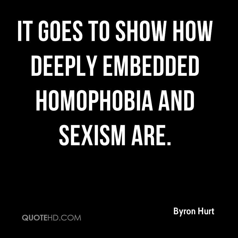 It goes to show how deeply embedded homophobia and sexism are.