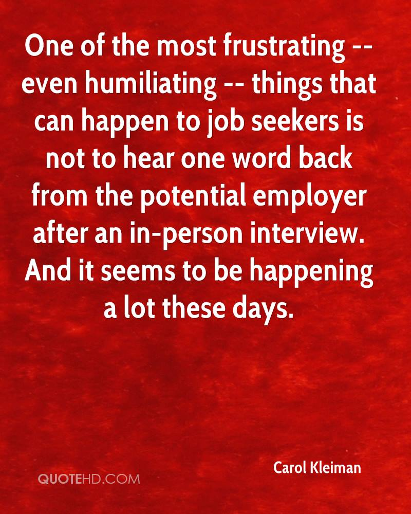 One of the most frustrating -- even humiliating -- things that can happen to job seekers is not to hear one word back from the potential employer after an in-person interview. And it seems to be happening a lot these days.