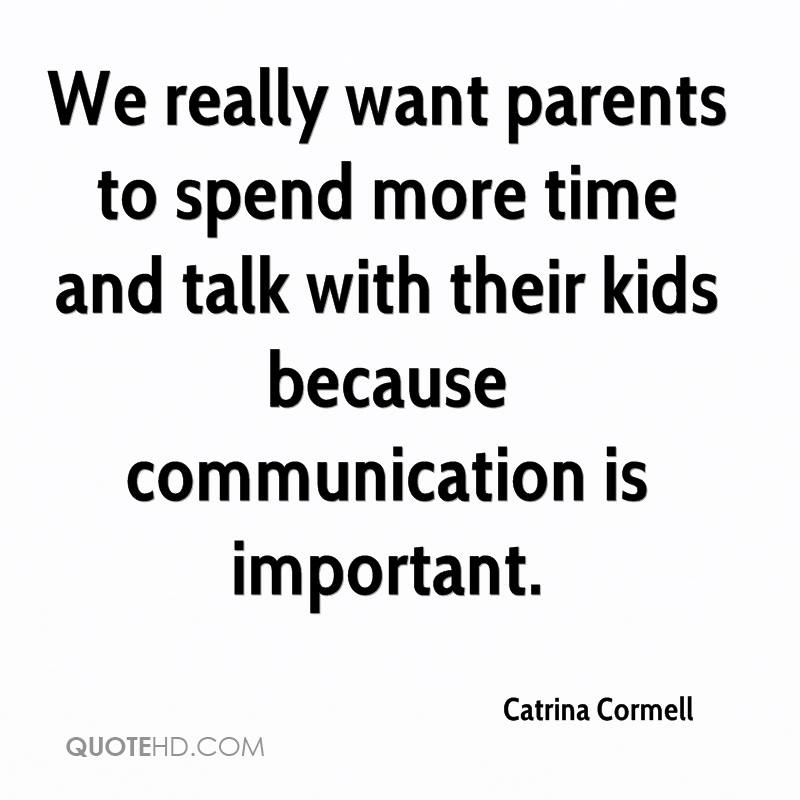 We really want parents to spend more time and talk with their kids because communication is important.