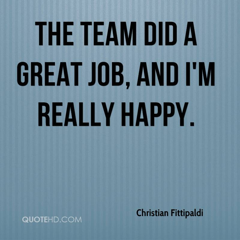 The team did a great job, and I'm really happy.