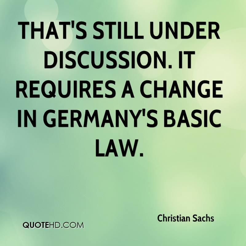 That's still under discussion. It requires a change in Germany's Basic Law.