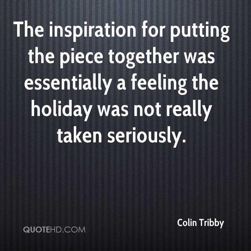 The inspiration for putting the piece together was essentially a feeling the holiday was not really taken seriously.