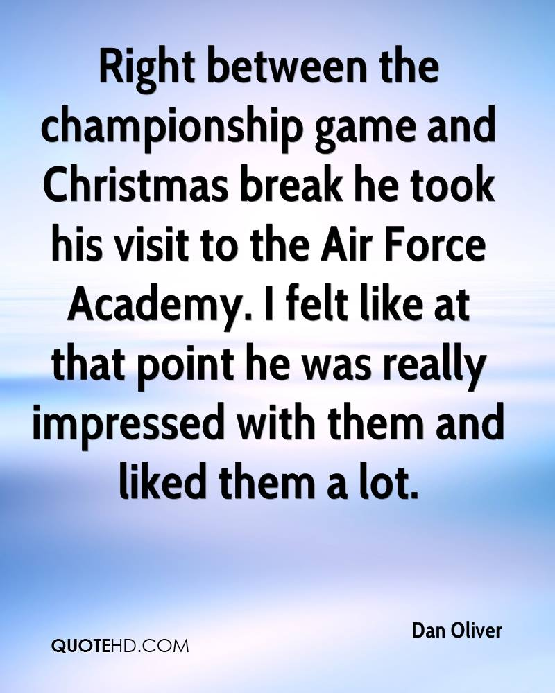Right between the championship game and Christmas break he took his visit to the Air Force Academy. I felt like at that point he was really impressed with them and liked them a lot.