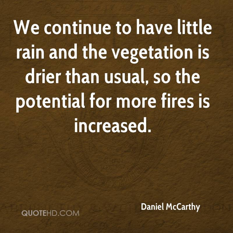 We continue to have little rain and the vegetation is drier than usual, so the potential for more fires is increased.