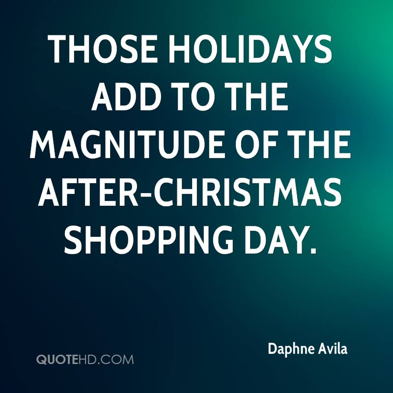 Those holidays add to the magnitude of the after-Christmas shopping day. This year we planned extended hours to anticipate the shoppers.