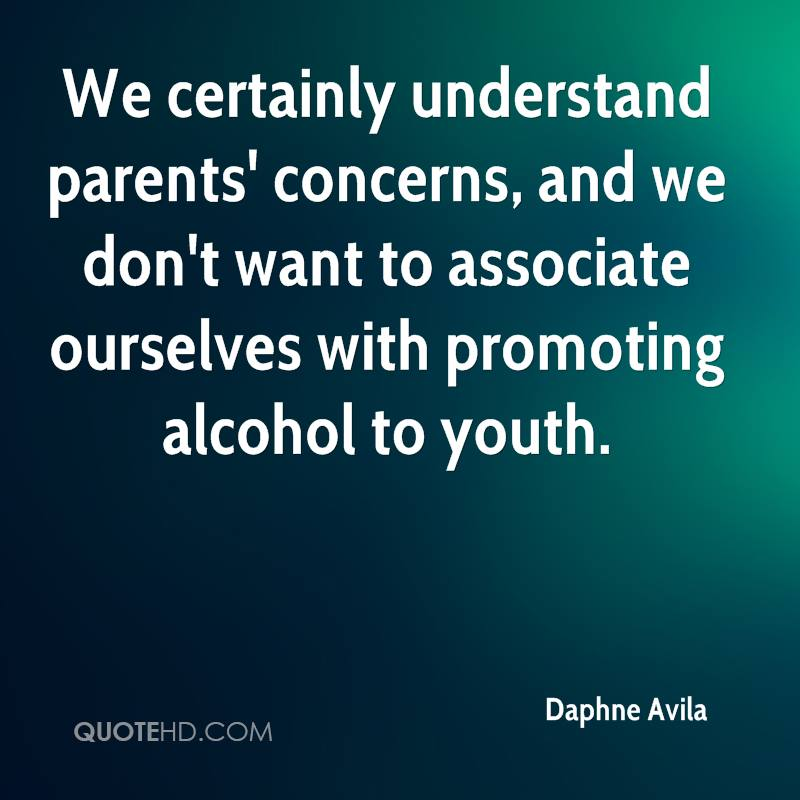 We certainly understand parents' concerns, and we don't want to associate ourselves with promoting alcohol to youth.