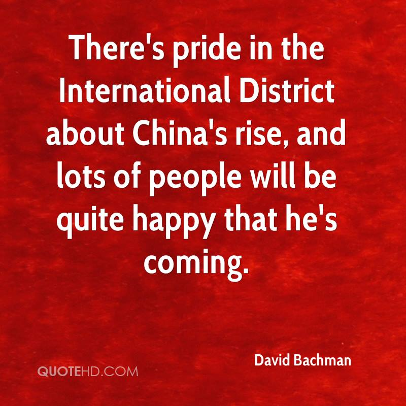 There's pride in the International District about China's rise, and lots of people will be quite happy that he's coming.