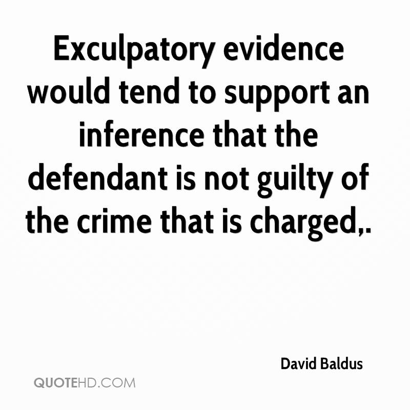 Exculpatory evidence would tend to support an inference that the defendant is not guilty of the crime that is charged.