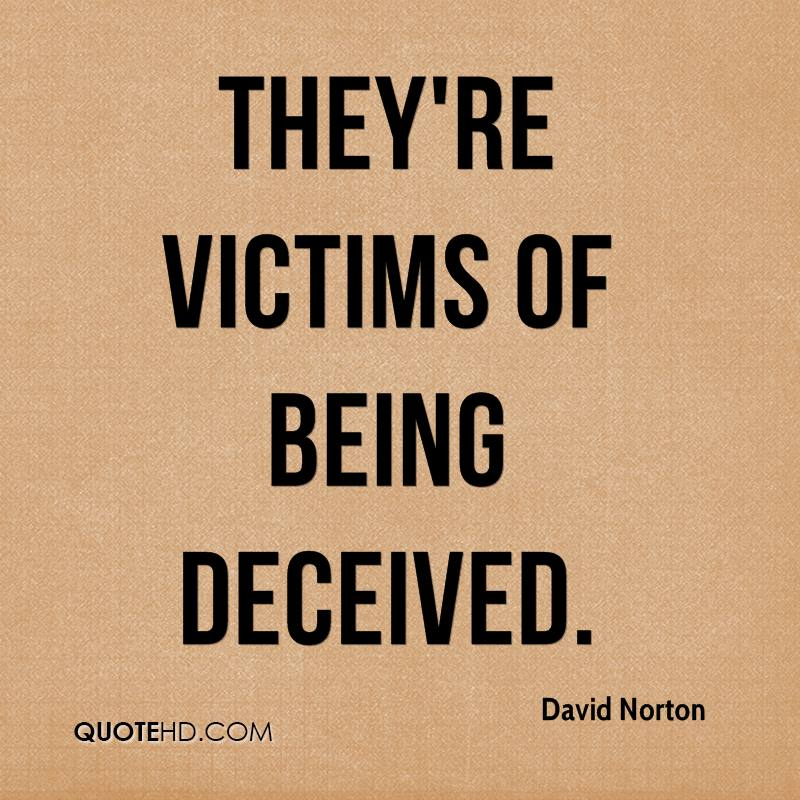 They're victims of being deceived.