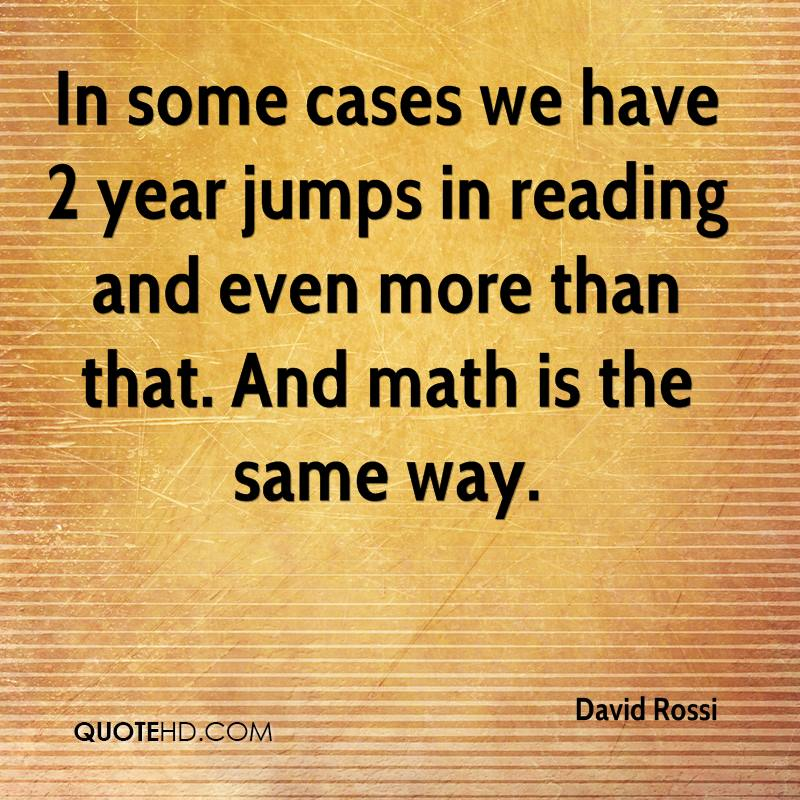 In some cases we have 2 year jumps in reading and even more than that. And math is the same way.