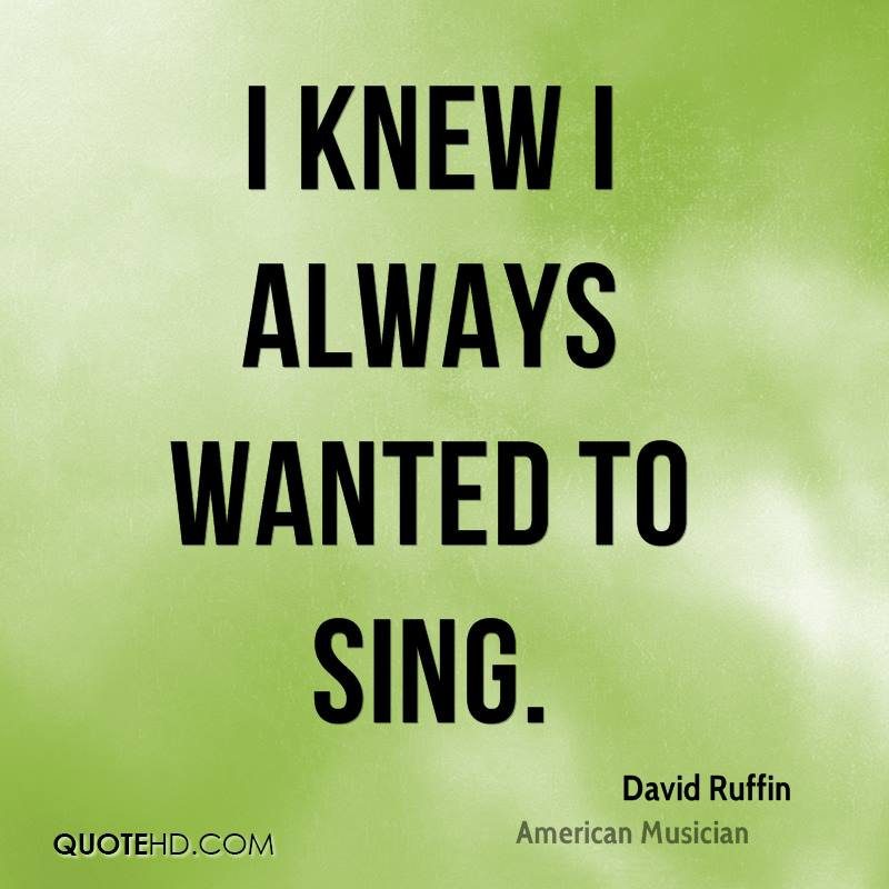 I knew I always wanted to sing.