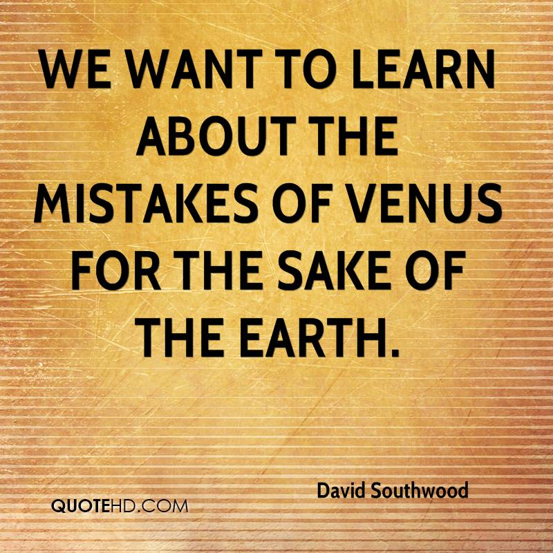 We want to learn about the mistakes of Venus for the sake of the Earth.