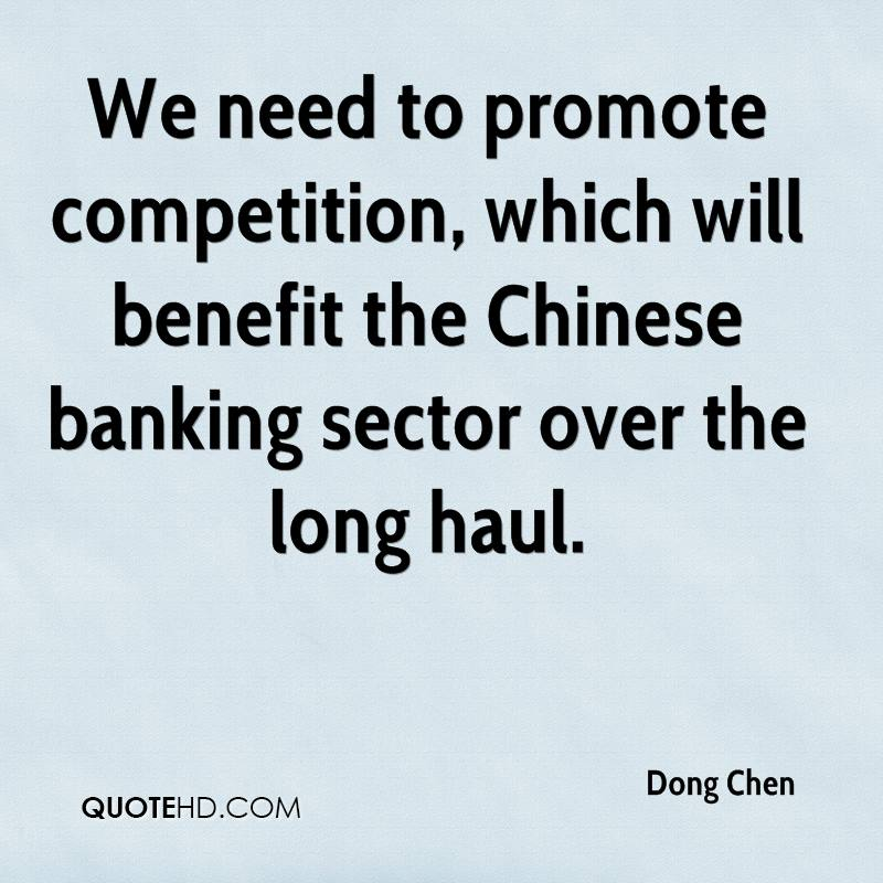 We need to promote competition, which will benefit the Chinese banking sector over the long haul.