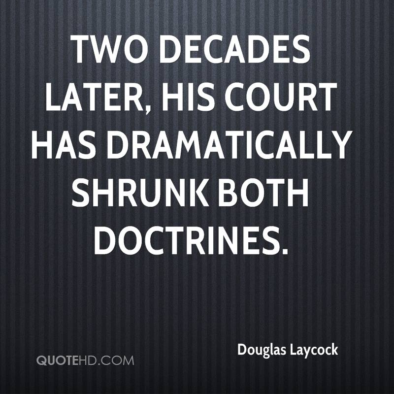 Two decades later, his Court has dramatically shrunk both doctrines.