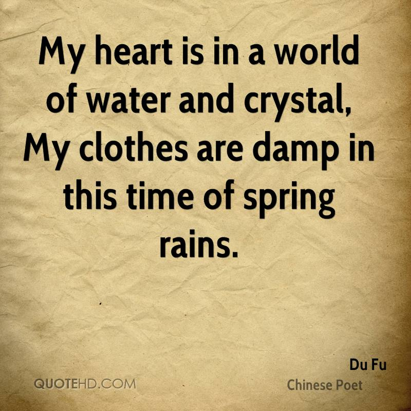 My heart is in a world of water and crystal, My clothes are damp in ...