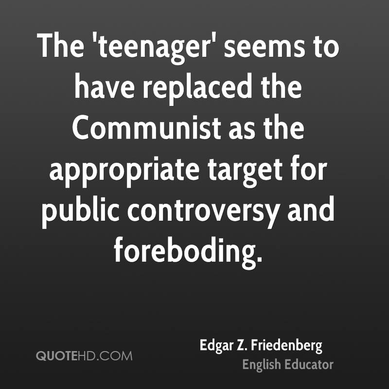 The 'teenager' seems to have replaced the Communist as the appropriate target for public controversy and foreboding.