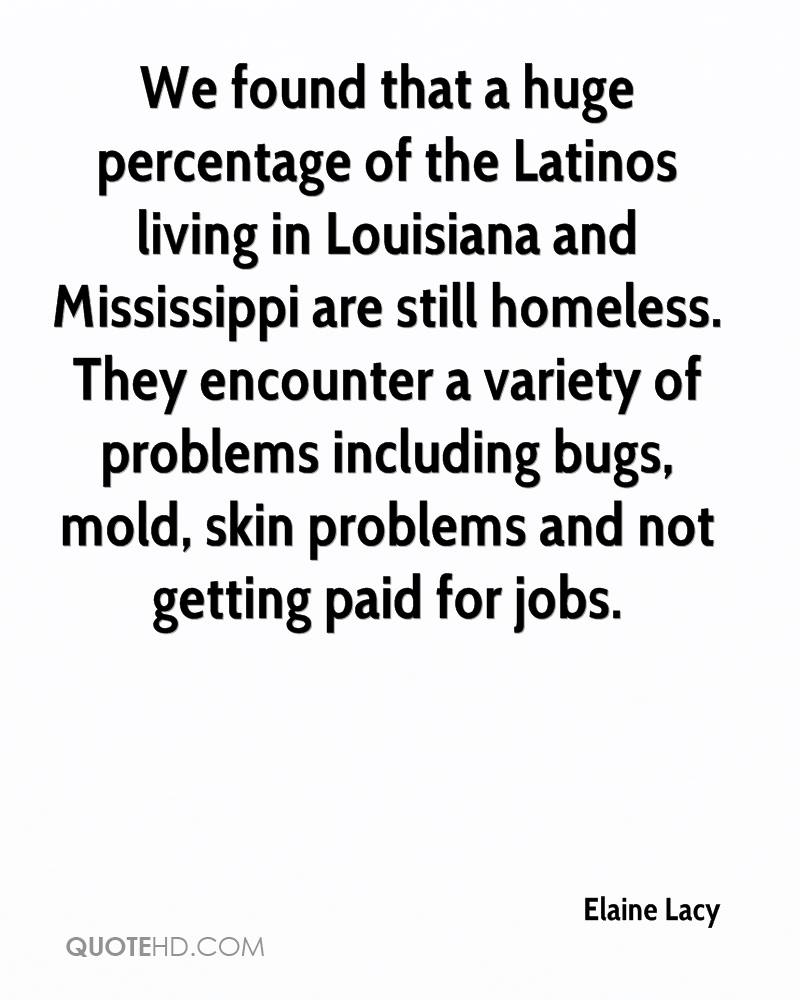 We found that a huge percentage of the Latinos living in Louisiana and Mississippi are still homeless. They encounter a variety of problems including bugs, mold, skin problems and not getting paid for jobs.
