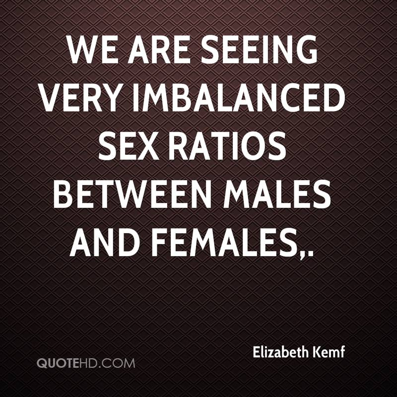 We are seeing very imbalanced sex ratios between males and females.