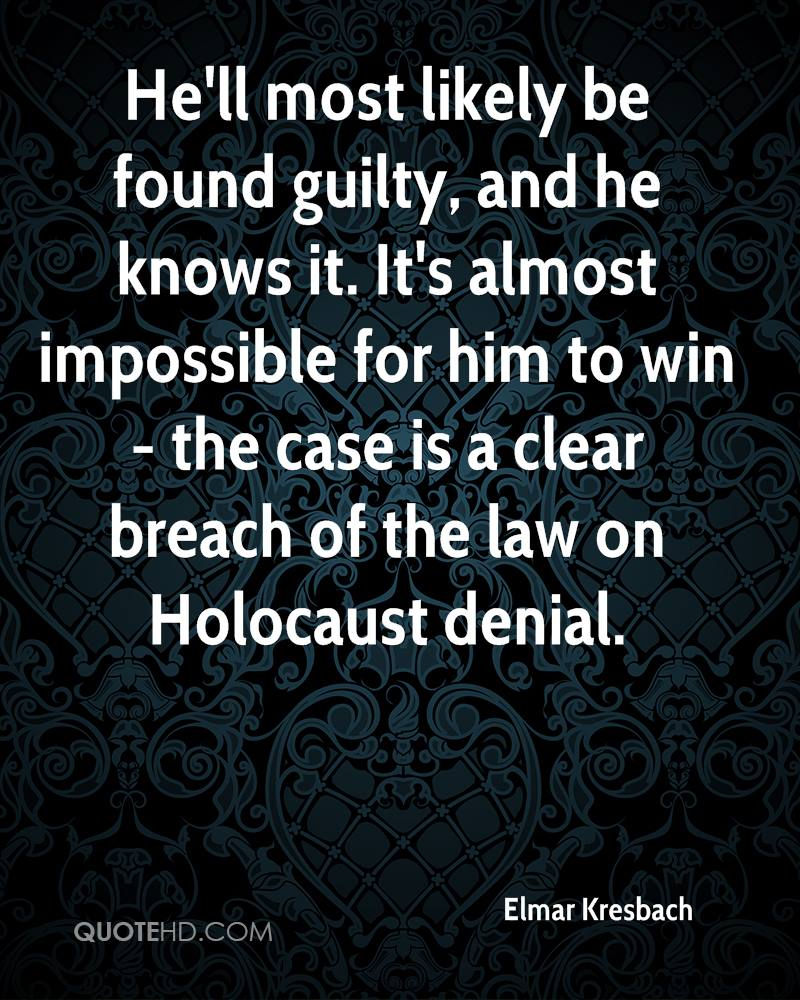 He'll most likely be found guilty, and he knows it. It's almost impossible for him to win - the case is a clear breach of the law on Holocaust denial.