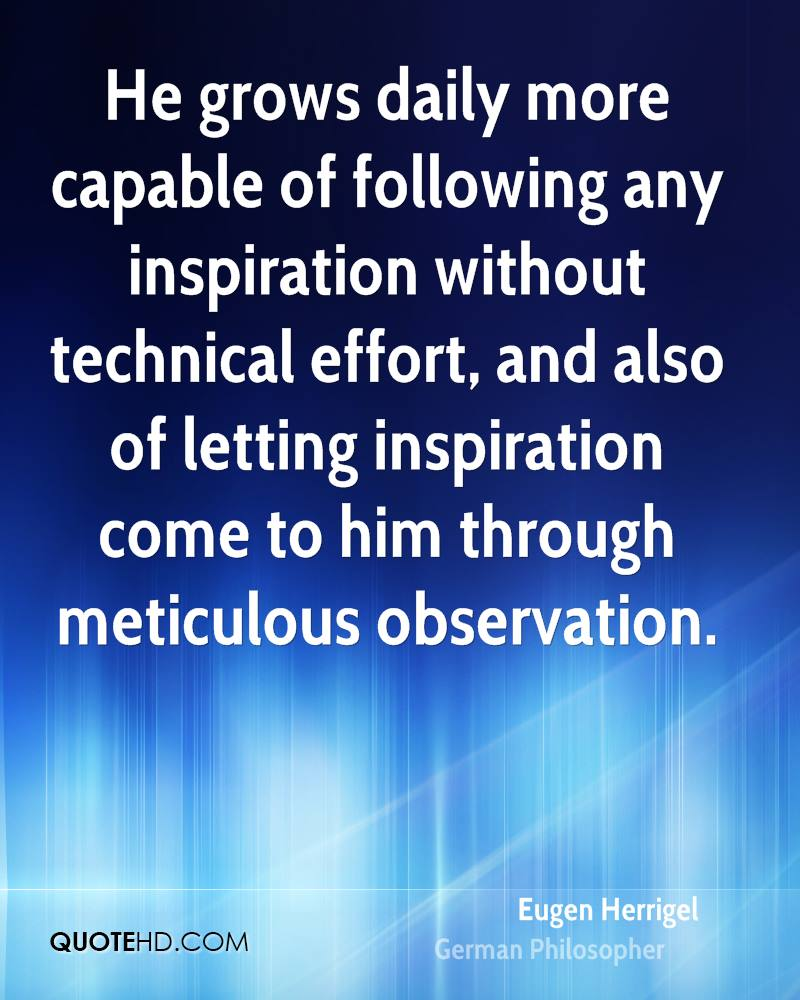 He grows daily more capable of following any inspiration without technical effort, and also of letting inspiration come to him through meticulous observation.