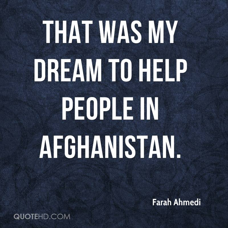 That was my dream to help people in Afghanistan.
