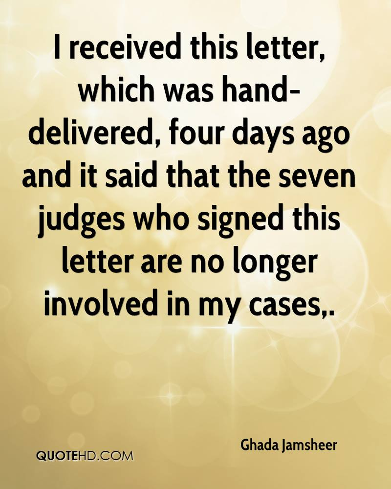 I received this letter, which was hand-delivered, four days ago and it said that the seven judges who signed this letter are no longer involved in my cases.