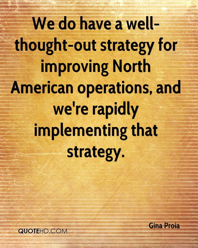 We do have a well-thought-out strategy for improving North American operations, and we're rapidly implementing that strategy.