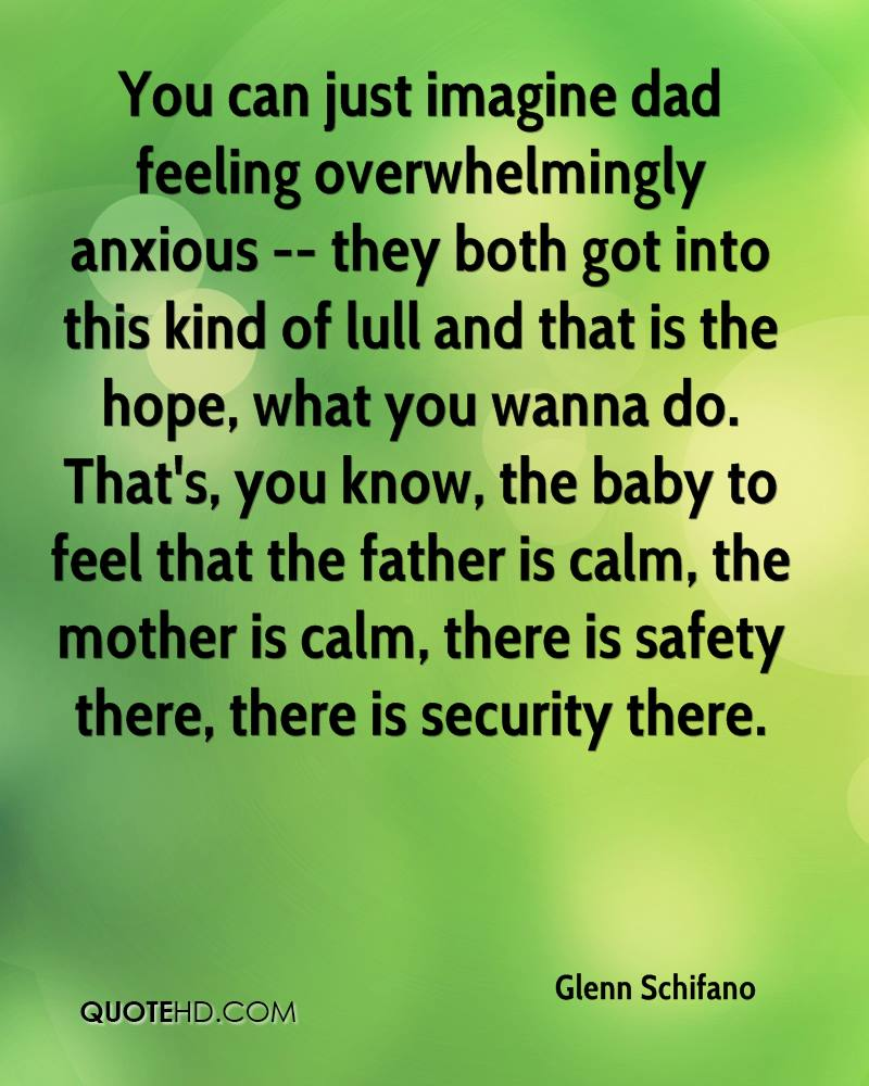 You can just imagine dad feeling overwhelmingly anxious -- they both got into this kind of lull and that is the hope, what you wanna do. That's, you know, the baby to feel that the father is calm, the mother is calm, there is safety there, there is security there.