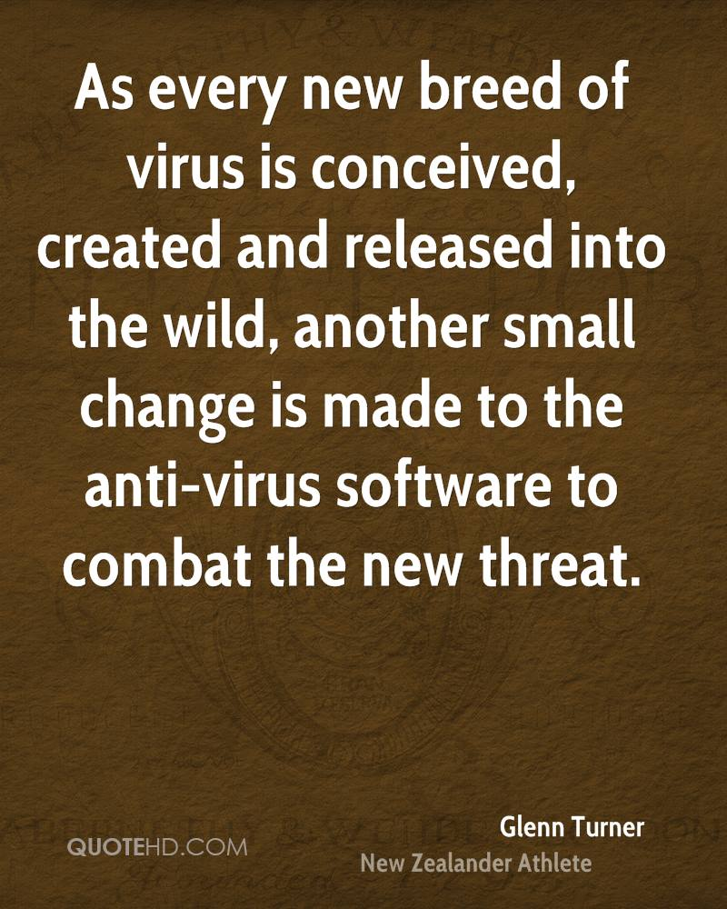 As every new breed of virus is conceived, created and released into the wild, another small change is made to the anti-virus software to combat the new threat.