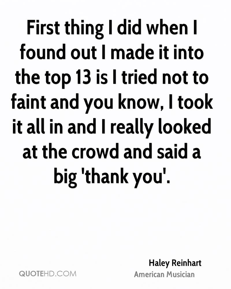 First thing I did when I found out I made it into the top 13 is I tried not to faint and you know, I took it all in and I really looked at the crowd and said a big 'thank you'.