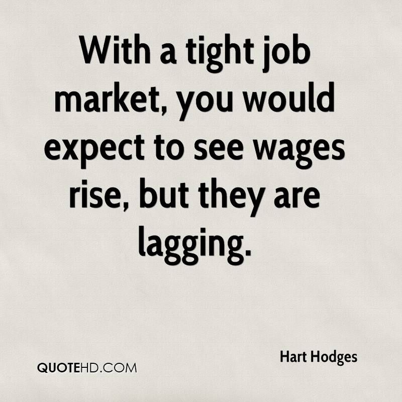 With a tight job market, you would expect to see wages rise, but they are lagging.