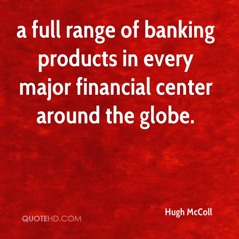 a full range of banking products in every major financial center around the globe.