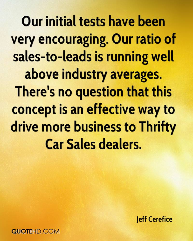 Our initial tests have been very encouraging. Our ratio of sales-to-leads is running well above industry averages. There's no question that this concept is an effective way to drive more business to Thrifty Car Sales dealers.