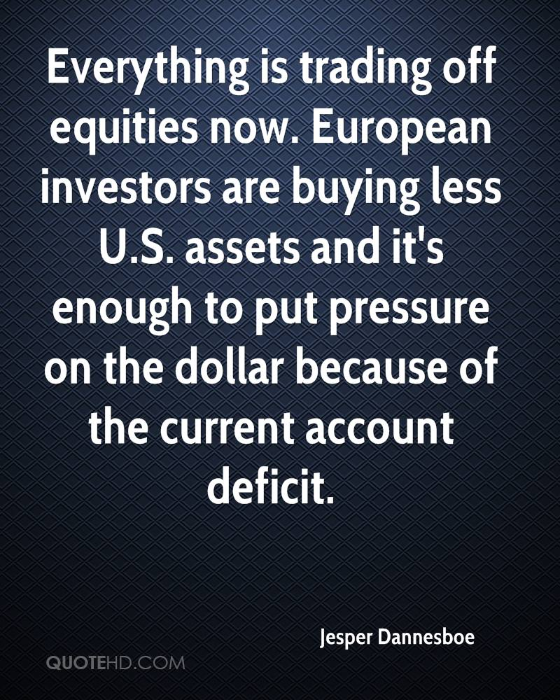 Everything is trading off equities now. European investors are buying less U.S. assets and it's enough to put pressure on the dollar because of the current account deficit.
