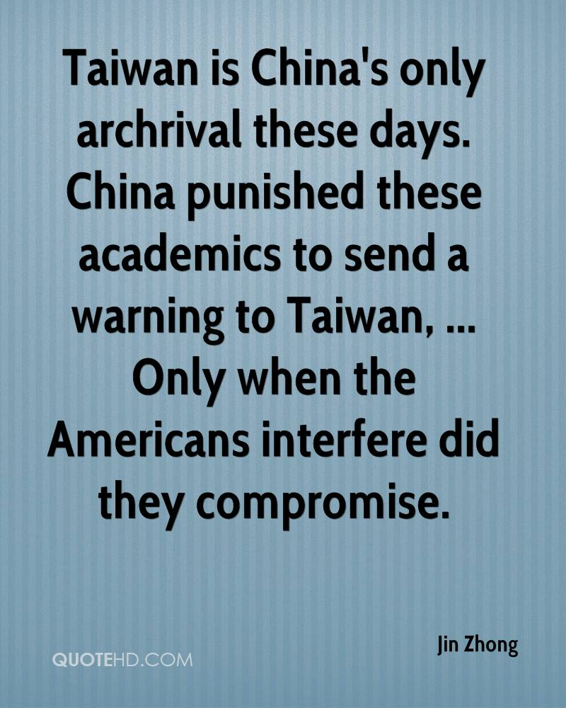 Taiwan is China's only archrival these days. China punished these academics to send a warning to Taiwan, ... Only when the Americans interfere did they compromise.