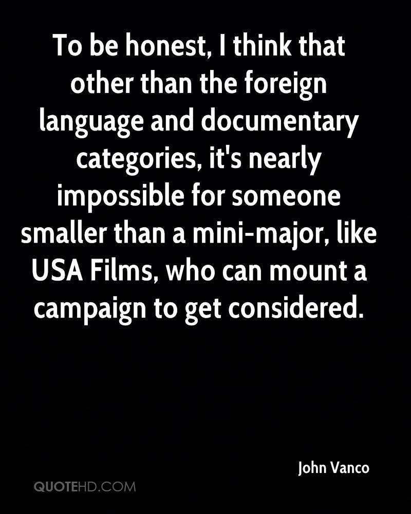 To be honest, I think that other than the foreign language and documentary categories, it's nearly impossible for someone smaller than a mini-major, like USA Films, who can mount a campaign to get considered.