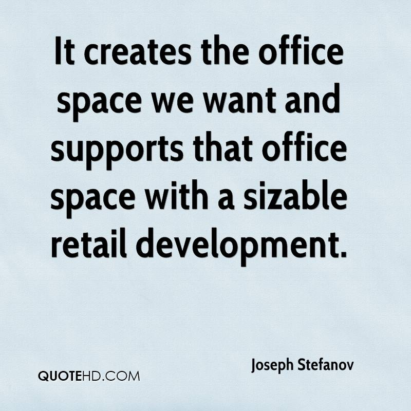 It creates the office space we want and supports that office space with a sizable retail development.