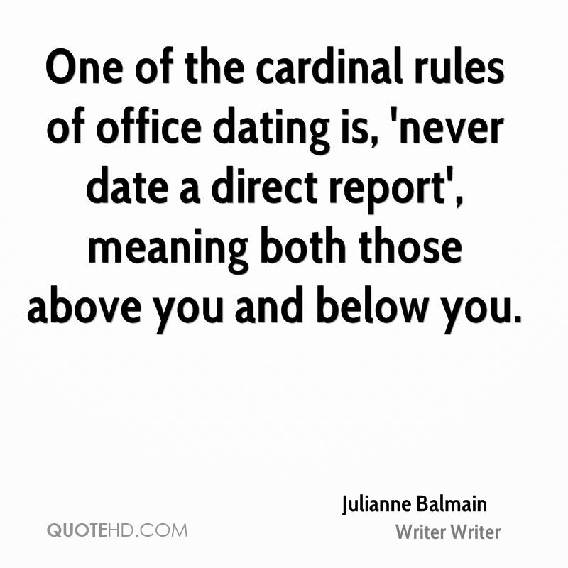 One of the cardinal rules of office dating is, 'never date a direct report', meaning both those above you and below you.