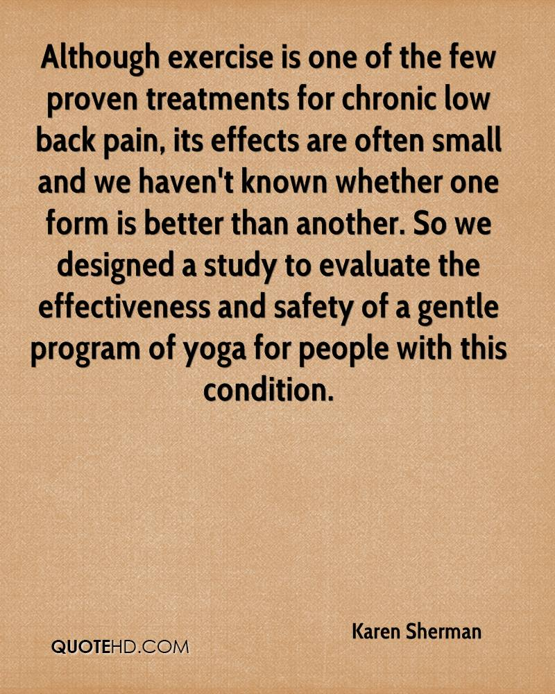 Although exercise is one of the few proven treatments for chronic low back pain, its effects are often small and we haven't known whether one form is better than another. So we designed a study to evaluate the effectiveness and safety of a gentle program of yoga for people with this condition.