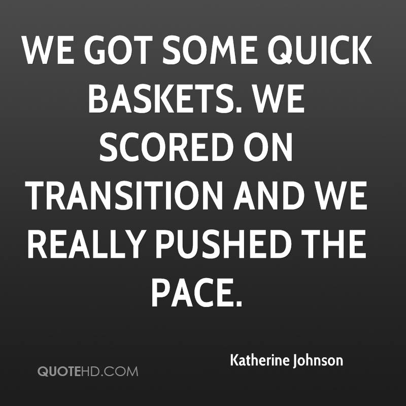 We got some quick baskets. We scored on transition and we really pushed the pace.