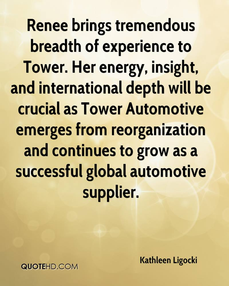 Renee brings tremendous breadth of experience to Tower. Her energy, insight, and international depth will be crucial as Tower Automotive emerges from reorganization and continues to grow as a successful global automotive supplier.