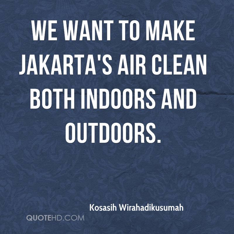 We want to make Jakarta's air clean both indoors and outdoors.