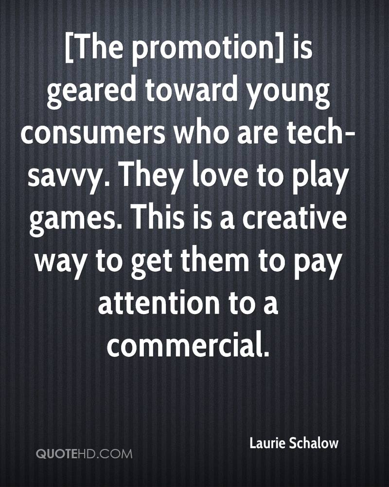 [The promotion] is geared toward young consumers who are tech-savvy. They love to play games. This is a creative way to get them to pay attention to a commercial.